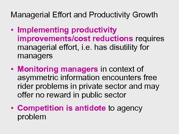 Managerial Effort and Productivity Growth • Implementing productivity improvements/cost reductions requires managerial effort, i.