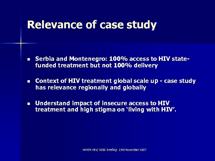 Relevance of case study n Serbia and Montenegro: 100% access to HIV statefunded treatment