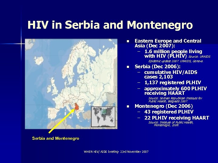 HIV in Serbia and Montenegro n Eastern Europe and Central Asia (Dec 2007): –