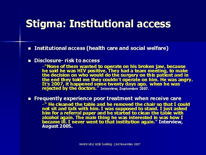 Stigma: Institutional access n Institutional access (health care and social welfare) n Disclosure- risk