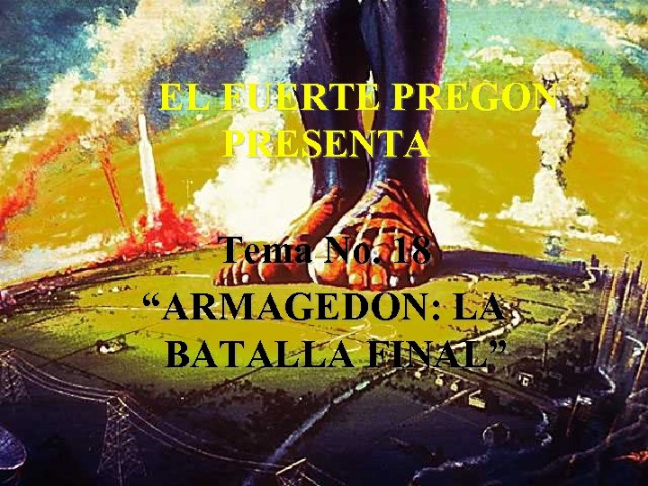 """EL FUERTE PREGON PRESENTA Tema No. 18 """"ARMAGEDON: LA BATALLA FINAL"""""""