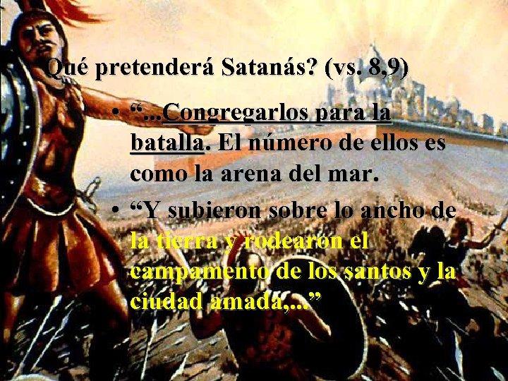 """Qué pretenderá Satanás? (vs. 8, 9) • """". . . Congregarlos para la batalla."""
