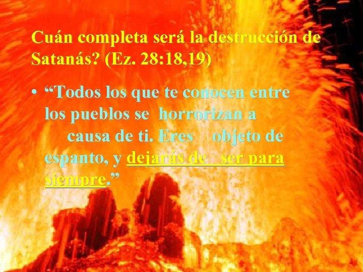 """Cuán completa será la destrucción de Satanás? (Ez. 28: 18, 19) • """"Todos los"""