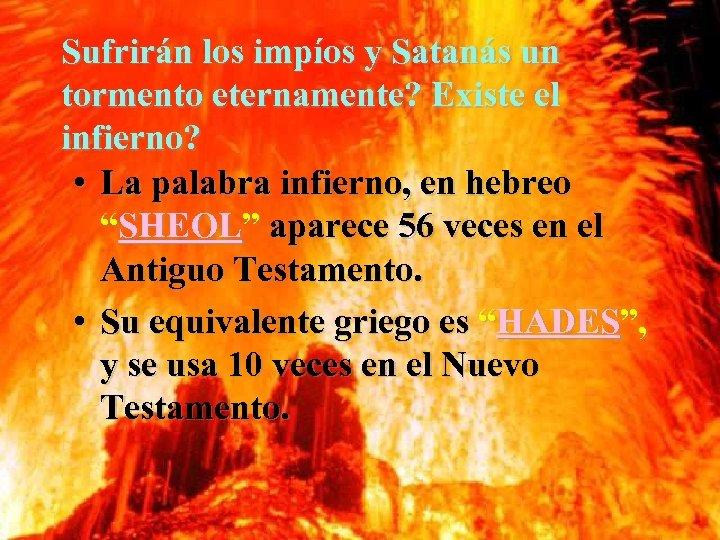 Sufrirán los impíos y Satanás un tormento eternamente? Existe el infierno? • La palabra