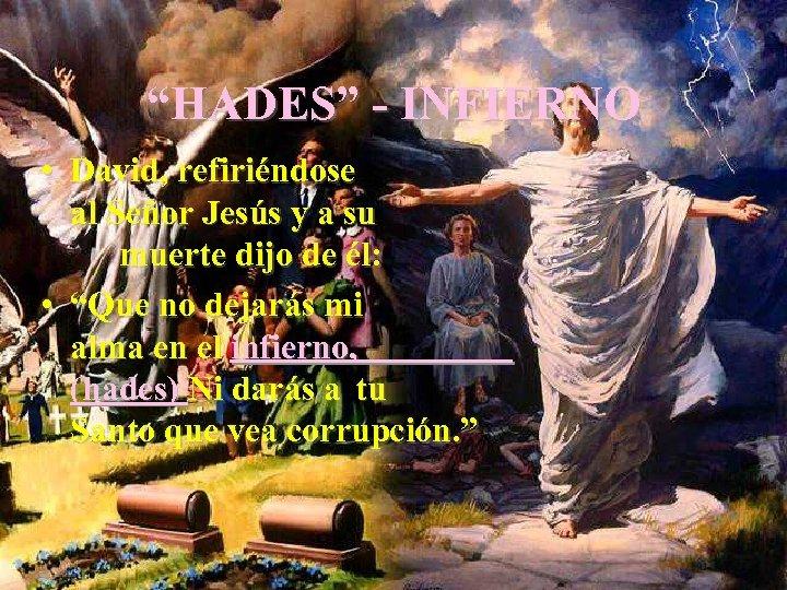 """""""HADES"""" - INFIERNO • David, refiriéndose al Señor Jesús y a su muerte dijo"""