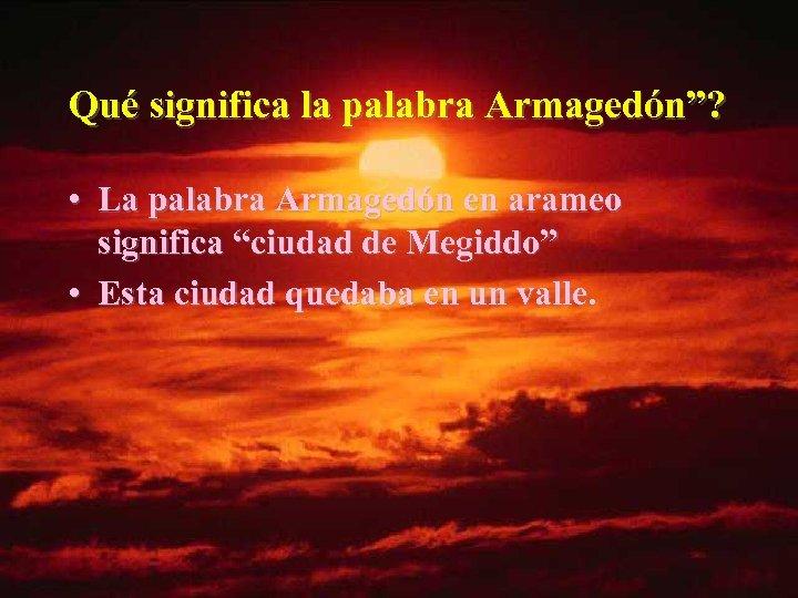 """Qué significa la palabra Armagedón""""? • La palabra Armagedón en arameo significa """"ciudad de"""