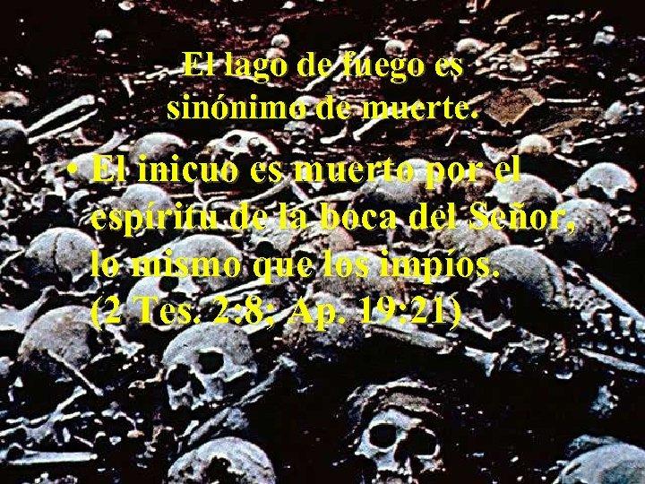 El lago de fuego es sinónimo de muerte. • El inicuo es muerto por
