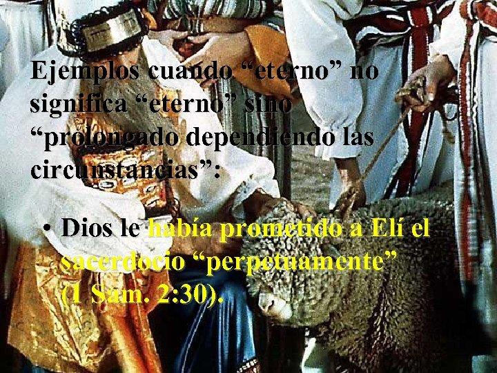"""Ejemplos cuando """"eterno"""" no significa """"eterno"""" sino """"prolongado dependiendo las circunstancias"""": • Dios le"""