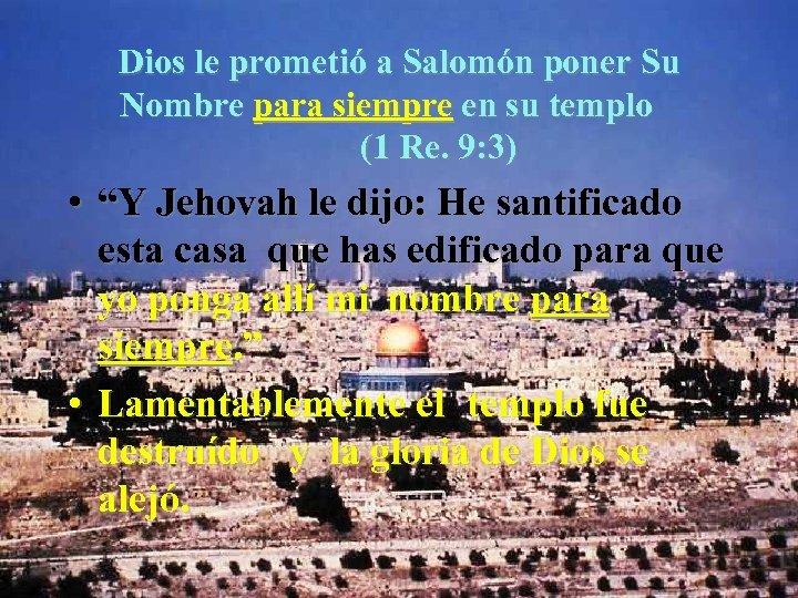 Dios le prometió a Salomón poner Su Nombre para siempre en su templo (1