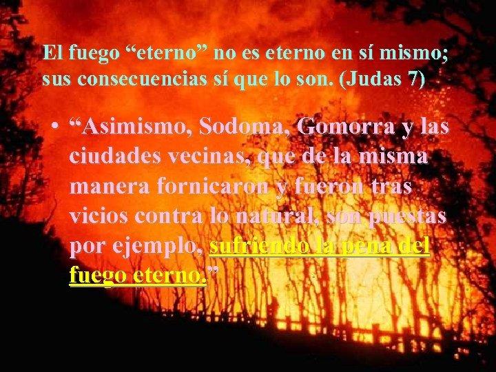 """El fuego """"eterno"""" no es eterno en sí mismo; sus consecuencias sí que lo"""