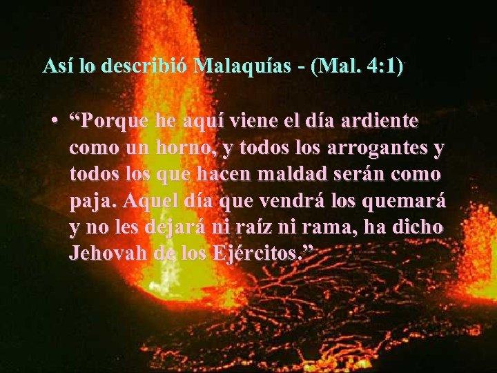 """Así lo describió Malaquías - (Mal. 4: 1) • """"Porque he aquí viene el"""