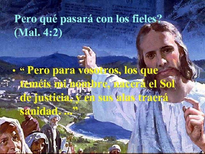 """Pero qué pasará con los fieles? (Mal. 4: 2) • """" Pero para vosotros,"""