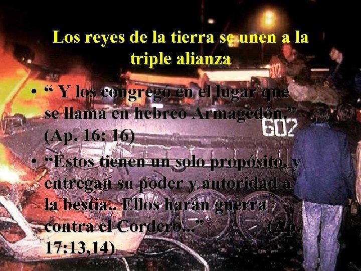 """Los reyes de la tierra se unen a la triple alianza • """" Y"""