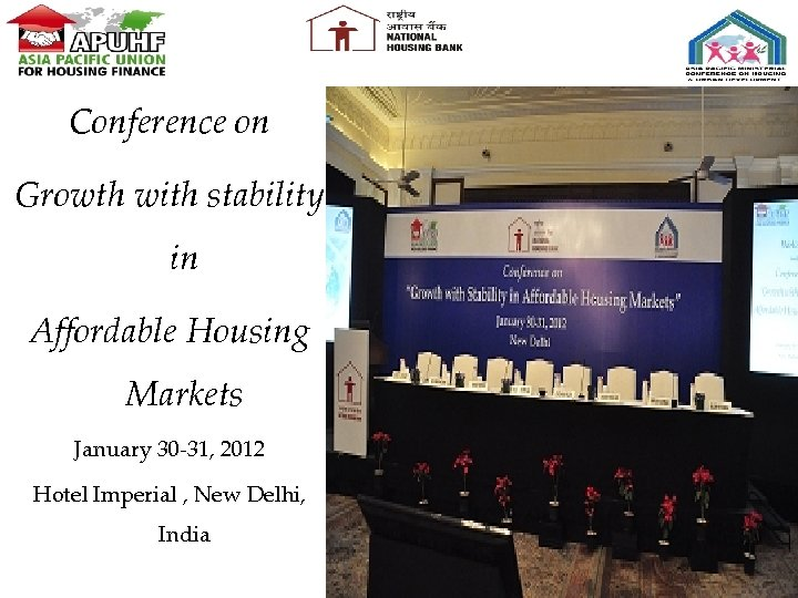 Conference on Growth with stability in Affordable Housing Markets January 30 -31, 2012 Hotel