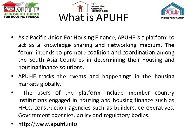 What is APUHF • Asia Pacific Union For Housing Finance, APUHF is a platform
