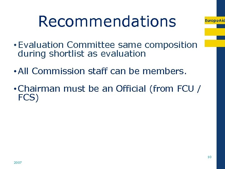 Recommendations Europe. Aid • Evaluation Committee same composition during shortlist as evaluation • All