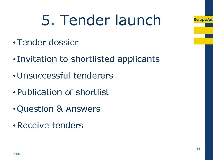 5. Tender launch Europe. Aid • Tender dossier • Invitation to shortlisted applicants •