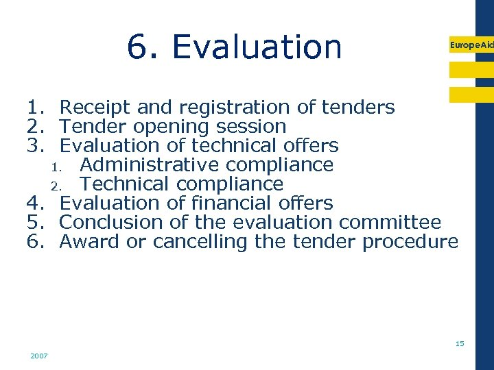 6. Evaluation Europe. Aid 1. Receipt and registration of tenders 2. Tender opening session