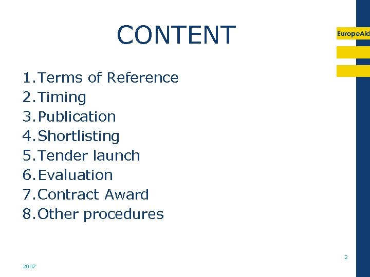 CONTENT Europe. Aid 1. Terms of Reference 2. Timing 3. Publication 4. Shortlisting 5.