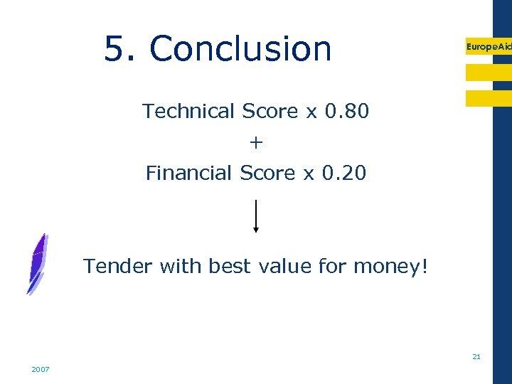 5. Conclusion Europe. Aid Technical Score x 0. 80 + Financial Score x 0.