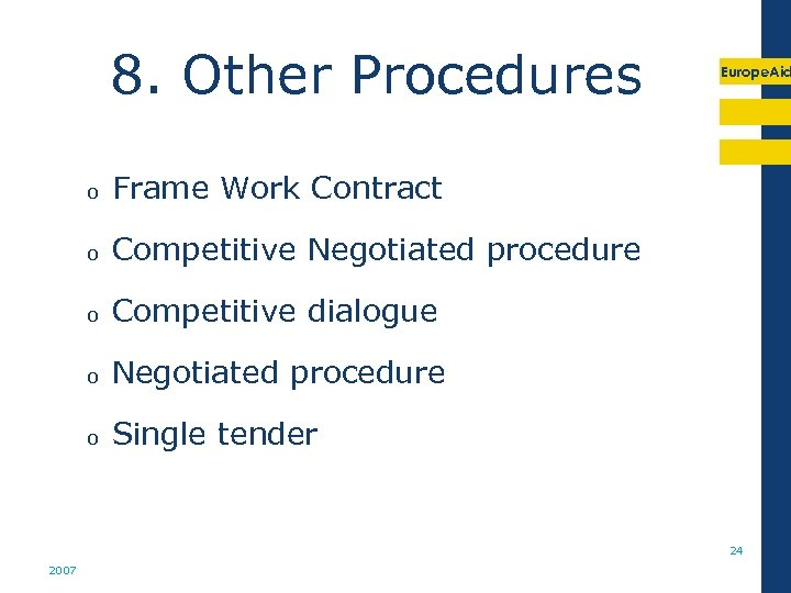8. Other Procedures o Frame Work Contract o Competitive Negotiated procedure o Competitive dialogue