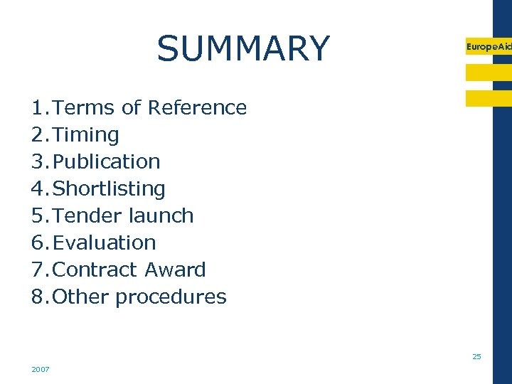 SUMMARY Europe. Aid 1. Terms of Reference 2. Timing 3. Publication 4. Shortlisting 5.