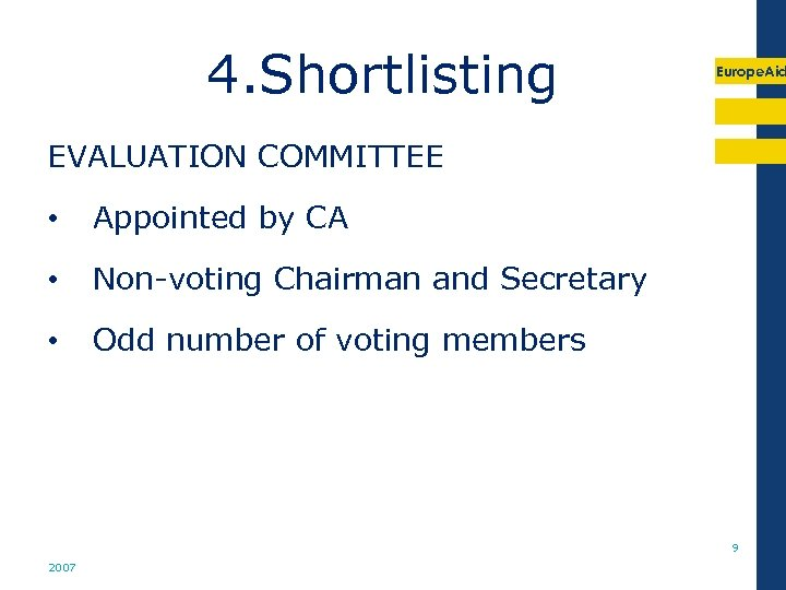 4. Shortlisting Europe. Aid EVALUATION COMMITTEE • Appointed by CA • Non-voting Chairman