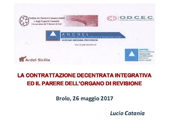 LA CONTRATTAZIONE DECENTRATA INTEGRATIVA ED IL PARERE DELL'ORGANO DI REVISIONE Brolo, 26 maggio 2017