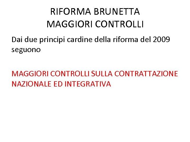 RIFORMA BRUNETTA MAGGIORI CONTROLLI Dai due principi cardine della riforma del 2009 seguono MAGGIORI