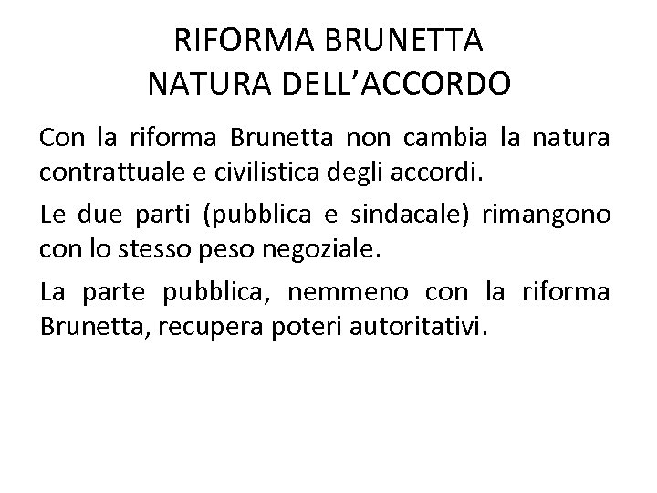 RIFORMA BRUNETTA NATURA DELL'ACCORDO Con la riforma Brunetta non cambia la natura contrattuale e