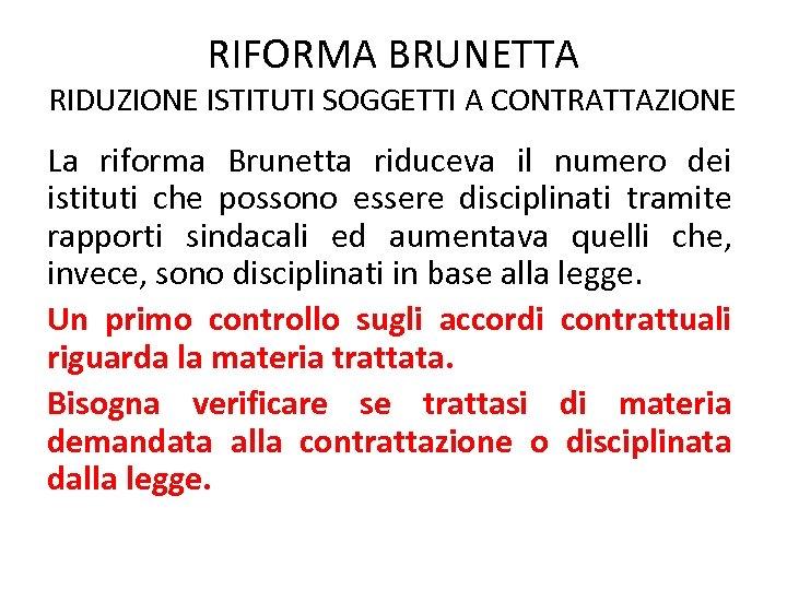 RIFORMA BRUNETTA RIDUZIONE ISTITUTI SOGGETTI A CONTRATTAZIONE La riforma Brunetta riduceva il numero dei