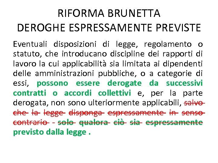 RIFORMA BRUNETTA DEROGHE ESPRESSAMENTE PREVISTE Eventuali disposizioni di legge, regolamento o statuto, che introducano