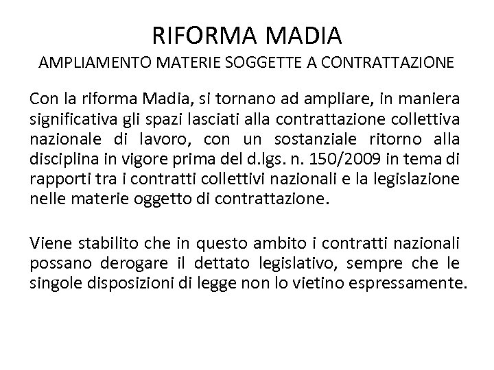 RIFORMA MADIA AMPLIAMENTO MATERIE SOGGETTE A CONTRATTAZIONE Con la riforma Madia, si tornano ad