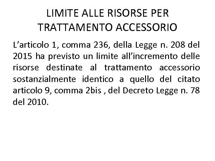 LIMITE ALLE RISORSE PER TRATTAMENTO ACCESSORIO L'articolo 1, comma 236, della Legge n. 208
