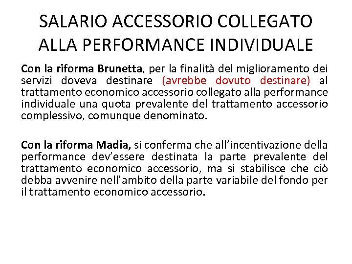 SALARIO ACCESSORIO COLLEGATO ALLA PERFORMANCE INDIVIDUALE Con la riforma Brunetta, per la finalità del