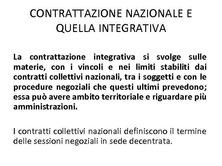 CONTRATTAZIONE NAZIONALE E QUELLA INTEGRATIVA La contrattazione integrativa si svolge sulle materie, con i