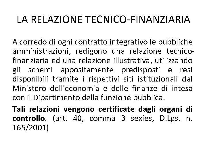 LA RELAZIONE TECNICO-FINANZIARIA A corredo di ogni contratto integrativo le pubbliche amministrazioni, redigono una