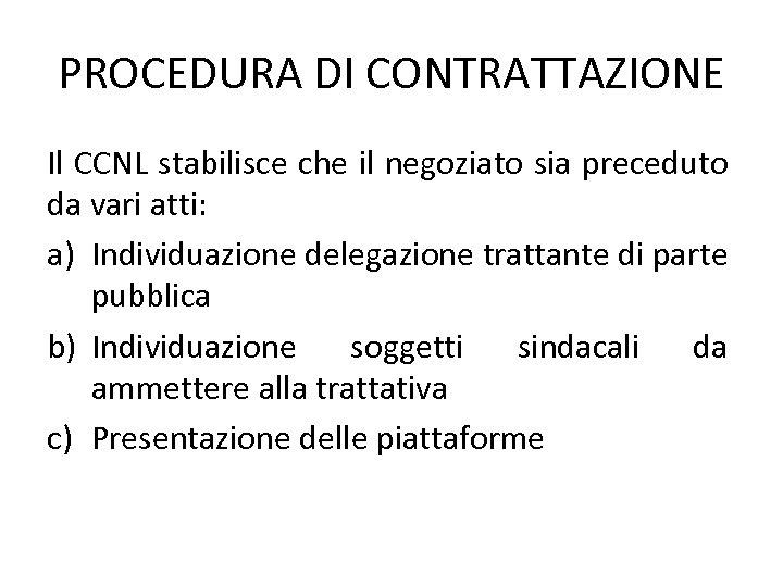 PROCEDURA DI CONTRATTAZIONE Il CCNL stabilisce che il negoziato sia preceduto da vari atti: