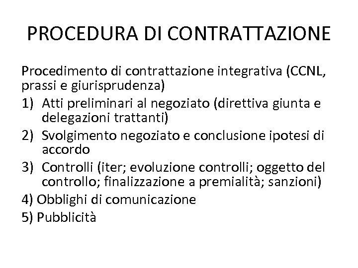PROCEDURA DI CONTRATTAZIONE Procedimento di contrattazione integrativa (CCNL, prassi e giurisprudenza) 1) Atti preliminari