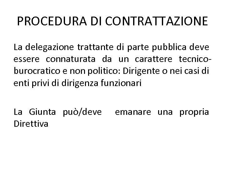 PROCEDURA DI CONTRATTAZIONE La delegazione trattante di parte pubblica deve essere connaturata da un