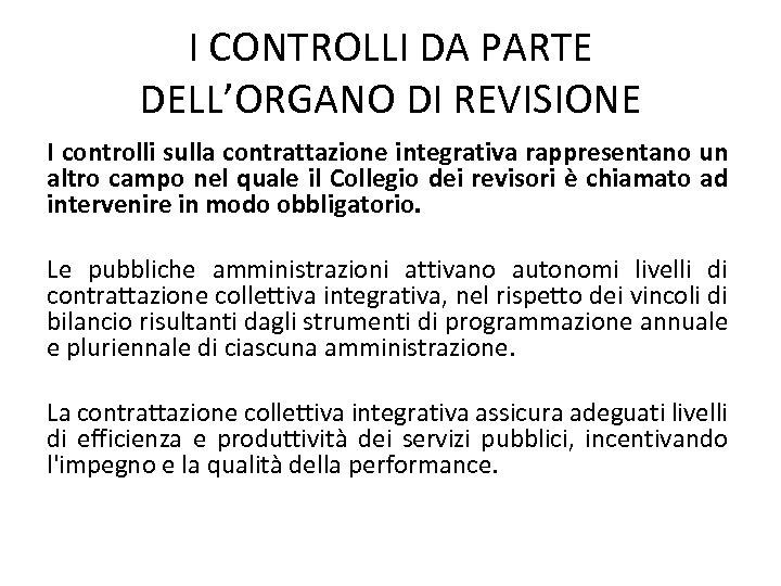 I CONTROLLI DA PARTE DELL'ORGANO DI REVISIONE I controlli sulla contrattazione integrativa rappresentano un