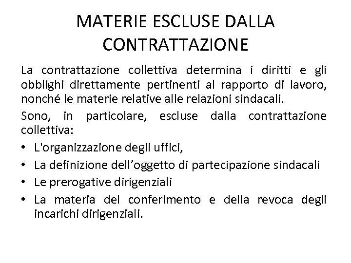 MATERIE ESCLUSE DALLA CONTRATTAZIONE La contrattazione collettiva determina i diritti e gli obblighi direttamente