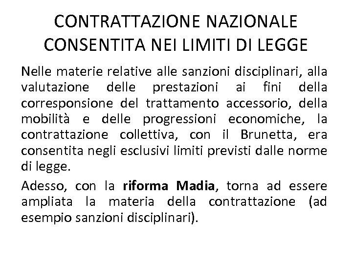 CONTRATTAZIONE NAZIONALE CONSENTITA NEI LIMITI DI LEGGE Nelle materie relative alle sanzioni disciplinari, alla
