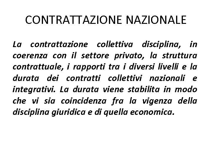 CONTRATTAZIONE NAZIONALE La contrattazione collettiva disciplina, in coerenza con il settore privato, la struttura