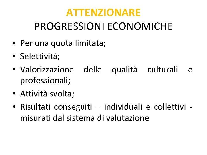 ATTENZIONARE PROGRESSIONI ECONOMICHE • Per una quota limitata; • Selettività; • Valorizzazione delle qualità