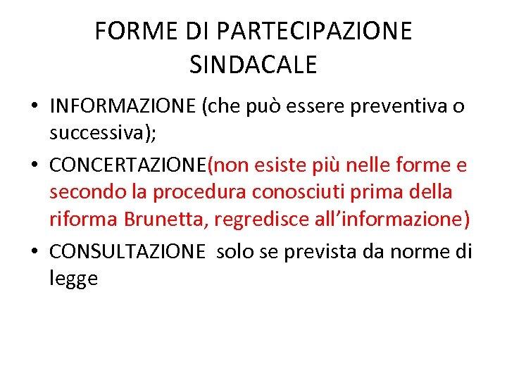 FORME DI PARTECIPAZIONE SINDACALE • INFORMAZIONE (che può essere preventiva o successiva); • CONCERTAZIONE(non