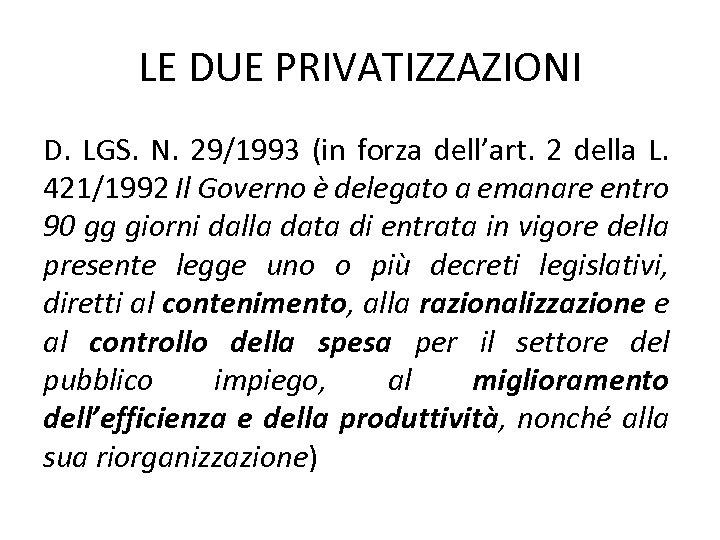 LE DUE PRIVATIZZAZIONI D. LGS. N. 29/1993 (in forza dell'art. 2 della L. 421/1992