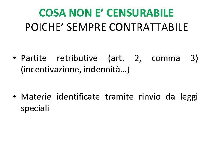 COSA NON E' CENSURABILE POICHE' SEMPRE CONTRATTABILE • Partite retributive (art. 2, comma 3)