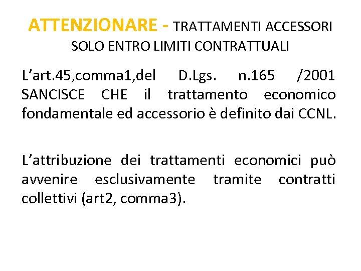 ATTENZIONARE - TRATTAMENTI ACCESSORI SOLO ENTRO LIMITI CONTRATTUALI L'art. 45, comma 1, del D.
