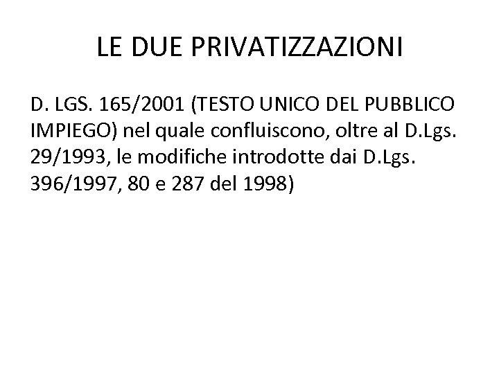 LE DUE PRIVATIZZAZIONI D. LGS. 165/2001 (TESTO UNICO DEL PUBBLICO IMPIEGO) nel quale confluiscono,